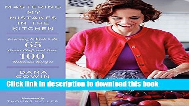 Ebook Mastering My Mistakes in the Kitchen: Learning to Cook with 65 Great Chefs and Over 100