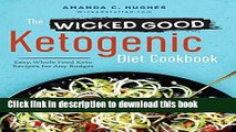 Ebook The Wicked Good Ketogenic Diet Cookbook: Easy, Whole Food Keto Recipes for Any Budget Free