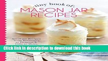 Ebook Tiny Book of Mason Jar Recipes: Small Jar Recipes for Beverages, Desserts   Gifts to Share