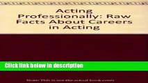 Ebook Acting Professionally: Raw Facts About Careers in Acting Full Online