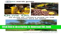 Books Olive Oil: An Olive Oil Lover s Guide to the Organic Oils of Spain (Green Earth Guide) Free