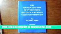[Read PDF] The Edgar Cayce Way of Overcoming Multiple Sclerosis : Vibratory Medicine Download Online