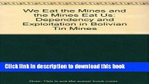 Ebook We Eat the Mines and the Mines Eat Us: Dependency and Exploitation in Bolivian Tin Mines