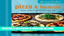 Books The Easy Kitchen: Pizza   Focaccia: Simple recipes for delicious food every day Free Online