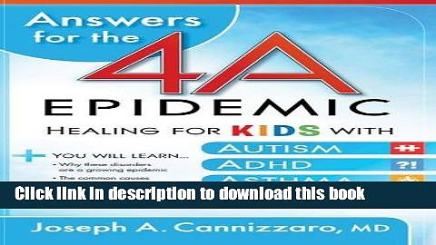 Ebook Answers for the 4-A Epidemic: Healing for Kids with Autism, ADHD, Asthma, and Allergies Full