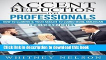 Ebook Accent Reduction For Professionals: How to Eliminate Your Accent to Sound More American Free