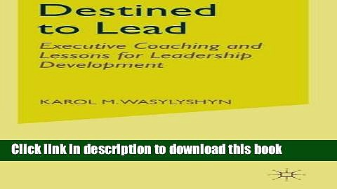 [Read PDF] Destined to Lead: Executive Coaching and Lessons for Leadership Development Download