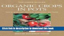 Books Organic Crops in Pots: How to Grow Your Own Vegetables, Fruits, and Herbs (Green Home) Free