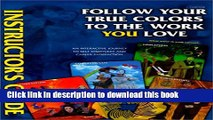 Ebook Follow Your True Colors to the Work You Love: An Interactive Journey to Self-Discovery and