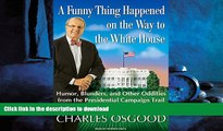 READ book  A Funny Thing Happened on the Way to the White House: Humor, Blunders, and Other