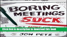 Books Boring Meetings Suck: Get More Out of Your Meetings, or Get Out of More Meetings Free Online
