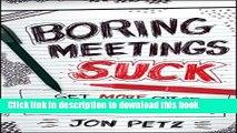 Ebook Boring Meetings Suck: Get More Out of Your Meetings, or Get Out of More Meetings Free Online