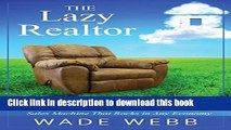 Ebook The Lazy Realtor: Kick Back and Relax...Your Guide to Building a Real Estate Sales Machine