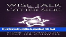 Ebook Wise Talk from the Other Side: A Journey to the Heart of Love Full Online
