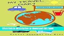Ebook My Travel Diary: Travel Diary and Journal: (Travel Diary for Kids) Full Online