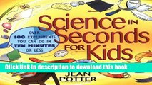 Books Science in Seconds for Kids: Over 100 Experiments You Can Do in Ten Minutes or Less Free