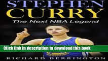 Ebook Stephen Curry: The Next NBA Legend One of Great Basketball Of Our Time: Basketball Biography