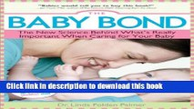 Books The Baby Bond: The New Science Behind What s Really Important When Caring for Your Baby Free