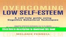 Ebook Overcoming Low Self-Esteem: A Self-Help Guide Using Cognitive Behavioral Techniques Full