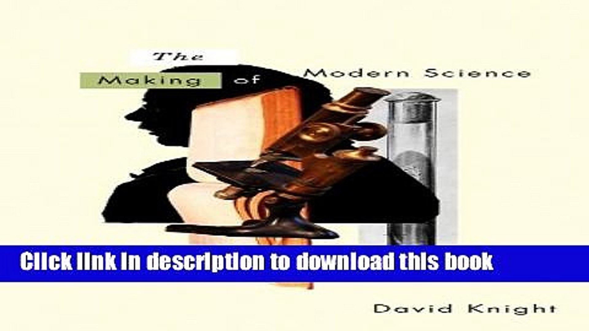 [Read PDF] The Making of Modern Science: Science, Technology, Medicine and Modernity: 1789 - 1914