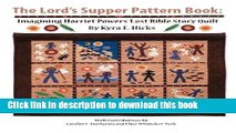 Read The Lord s Supper Pattern Book: Imagining Harriet Powers  Lost Bible Story Quilt Ebook Free