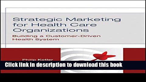 Ebook Strategic Marketing For Health Care Organizations: Building A Customer-Driven Health System