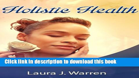 Books Holistic Health: Step-by-Step Guide to Holistic Health And Holistic Healing Free Online