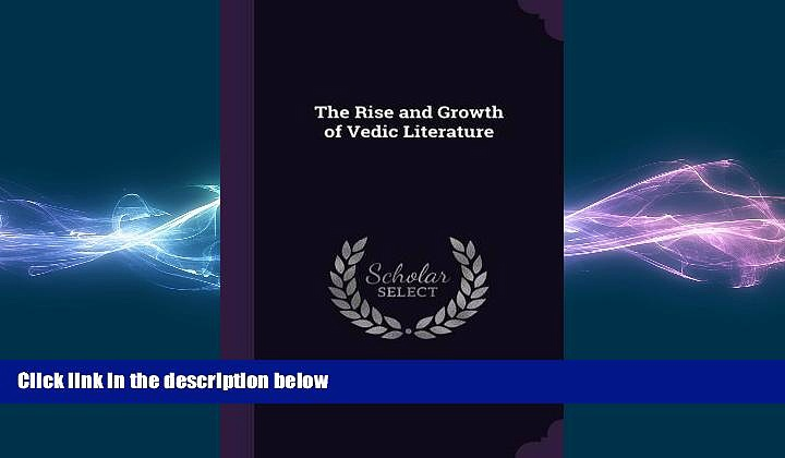 FREE DOWNLOAD  The Rise and Growth of Vedic Literature READ ONLINE