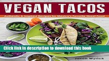 Ebook Vegan Tacos: Authentic and Inspired Recipes for Mexico s Favorite Street Food Full Download