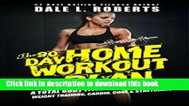 Ebook The 90-Day Home Workout Plan: A Total Body Fitness Program for Weight Training, Cardio,