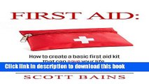 Books First Aid: How to Create a Basic First Aid Kit That Can Save Your Life Full Online