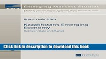 [Download] Kazakhstan s Emerging Economy: Between State and Market (Emerging Markets Studies) Free