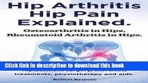 Books Hip Arthritis, Hip Pain Explained. Osteoarthritis in Hips, Rheumatoid Arthritis in Hips.