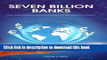 Books Seven Billion Banks: How a Personalized Banking Experience Will Save the Industry Free