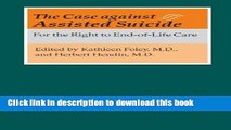Ebook The Case against Assisted Suicide: For the Right to End-of-Life Care Free Download