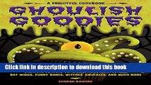 Ebook Ghoulish Goodies: Creature Feature Cupcakes, Monster Eyeballs, Bat Wings, Funny Bones,