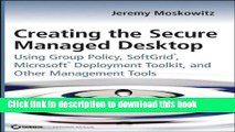 Ebook Creating the Secure Managed Desktop: Using Group Policy, SoftGrid, Microsoft Deployment