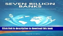 Books Seven Billion Banks: How a Personalized Banking Experience Will Save the Industry Full Online