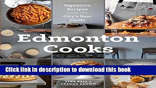 Ebook Edmonton Cooks: Signature Recipes from the City s Best Chefs Full Online