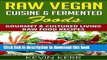 Ebook Raw Vegan Cuisine   Fermented Foods: Gourmet   Cultured Living Raw Food Recipes. (Raw Vegan