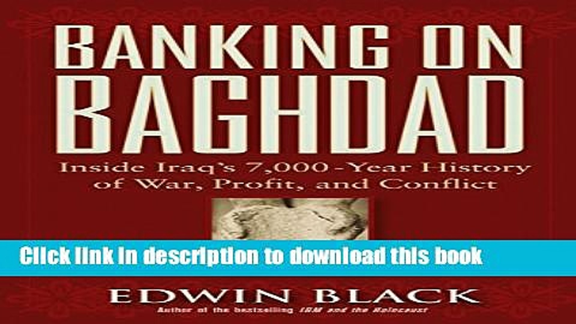 Books Banking on Baghdad: Inside Iraq s 7,000-Year History of War, Profit, and Conflict Full Online