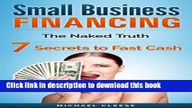 Ebook Small Business: Small Business Financing - 7 Ways to Raise Cash Fast with Business Loans!