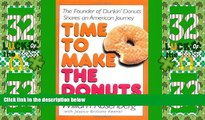 Big Deals  Time to Make the Donuts: The Founder of Dunkin Donuts Shares an American Journey  Free