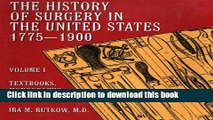 Books History of Surgery in the United States, 1775-1900: Textbooks, Monographs, and Treatises