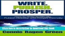 Ebook Write. Publish. Prosper. How to Write Prolifically, Publish Globally, and Prosper Eternally