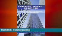 READ THE NEW BOOK Strategic Market Research: A Guide to Conducting Research that Drives Businesses