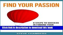 [Read PDF] Find Your Passion: 6 Steps to Success in Finding your Passion for a Fulfilling Life