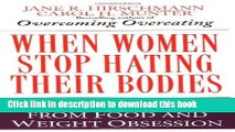 Books When Women Stop Hating Their Bodies: Freeing Yourself from Food and Weight Obsession Full