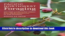 [Read PDF] Pacific Northwest Foraging: 120 wild and flavorful edibles from Alaska blueberries to