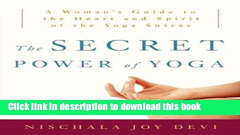 Books The Secret Power of Yoga: A Woman s Guide to the Heart and Spirit of the Yoga Sutras Free